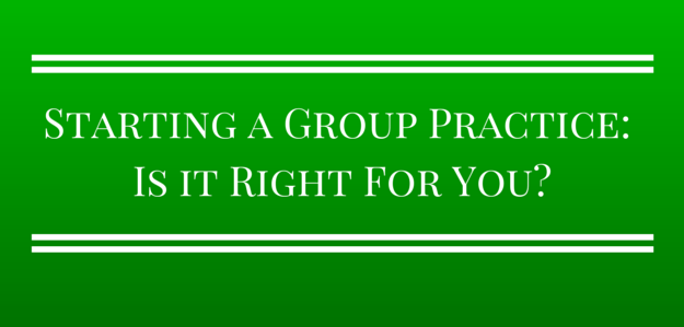Starting a group practice is it right for you?