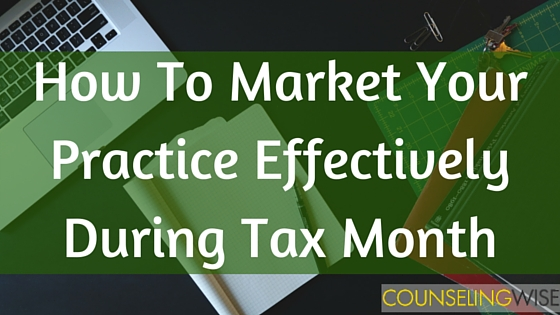 How To Market Your Practice Effectively During Tax Month
