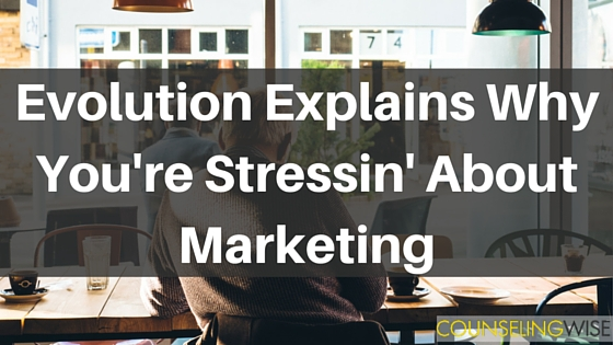 Evolution Explains Why You're Stressin' About Marketing